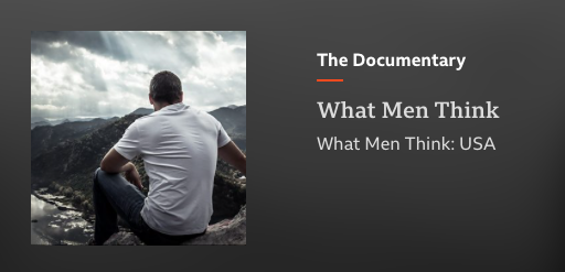 What men think, a BBC documentary